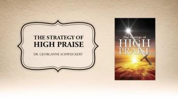 Xulon Press book The Strategy of HIGH PRAISE | Dr. Georganne Schweickert