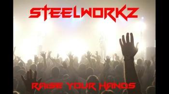 STEELWORKZ - RAISE YOUR HANDS