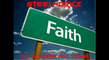 STEELWORKZ - YOUR FAITH WILL COME