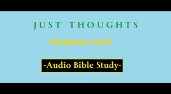Just Thoughts - Abraham's Seed Audio Bible Study 2015