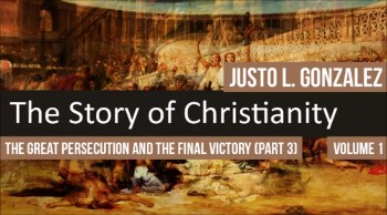 The Great Persecution and the Final Victory, Part 3 (The History of Christianity #77)