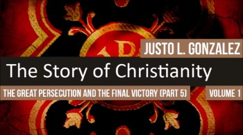 The Great Persecution and the Final Victory, Part 5 (The History of Christianity #79)