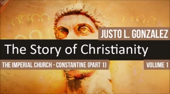 The Imperial Church -- Constantine, Part 1 (The History of Christianity #80)