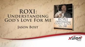 Xulon Press book ROXI: Understanding God's Love For Me | Jason Bost