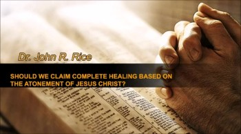 Should We Claim Complete Healing Based on the Atonement of Jesus Christ?, Part 1 (The Prayer Motivator Devotional #169)