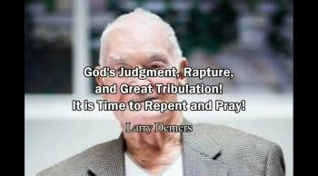 God's Judgment, Rapture and Great Tribulation! Time to Repent! - Larry Demers