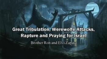 Great Tribulation, Werewolfe Attacks, Rapture, and Praying for Israel - Elvi Zapata