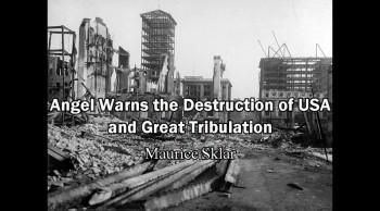 Angel Warns the Destruction of USA and the Great Tribulation - Maurice Sklar