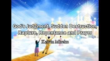 God's Judgment, Sudden Destruction, Rapture, Repentance and Prayer - Kelvin Mireku