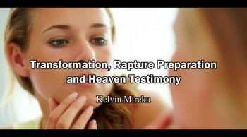 Transformation, Rapture Preparation and Heaven Testimony - Kelvin Mireku