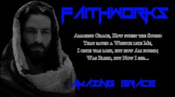 MUST LISTEN!!! AMAZING GRACE - FAITHWORKS