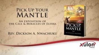 Xulon Press book Pick Up Your Mantle | Rev. Dickson A. Nwachuku