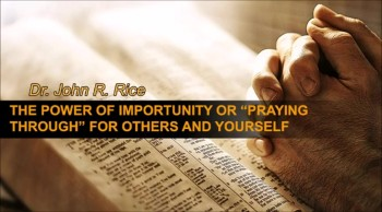 """The Power of Importunity or """"Praying Through"""" for Others and Yourself, Part 3 (The Prayer Motivator Devotional #152)"""