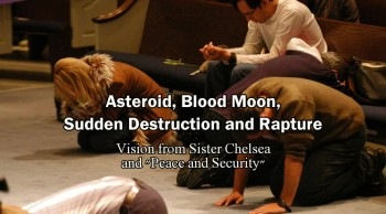 Asteroid, Blood Moon, Sudden Destruction, Rapture, Visioin of Sister Chelsea and Peace & Security