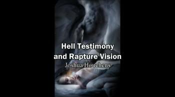 Hell Testimony and Rapture Vision - Joshua Houchens