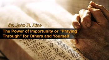 """The Power of Importunity or """"Praying Through"""" for Others and Yourself, Part 2 (The Prayer Motivator Devotional #151)"""