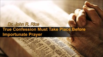 True Confession Must Take Place Before Importunate Prayer, Part 3 (The Prayer Motivator Devotional #148)