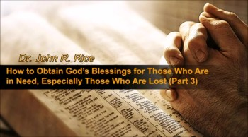 How to Obtain God's Blessings for Those Who Are in Need, Especially Those Who Are Lost, Part 3 (The Prayer Motivator Devotional #146)
