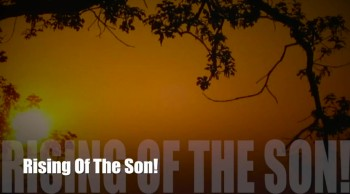 Rising Of The Son!