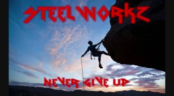 NEVER GIVE UP - STEELWORKZ