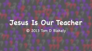 Jesus Is Our Teacher