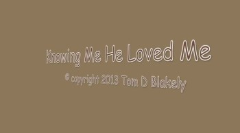 Knowing Me He Loved Me