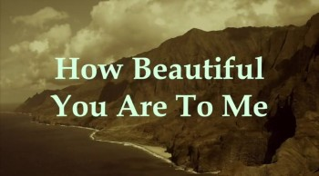 How Beautiful You Are To Me