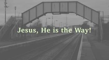 Jesus, He Is The Way