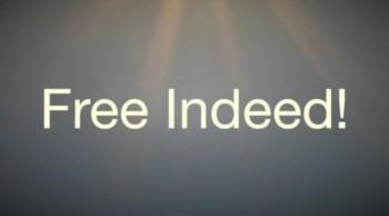 Free Indeed!
