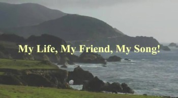 My Life, My Friend,My Song!