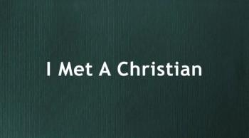I Met A Christian