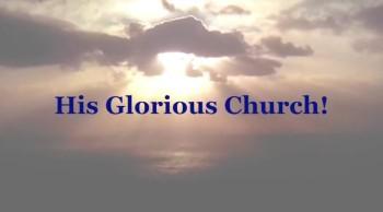 His Glorious Church!