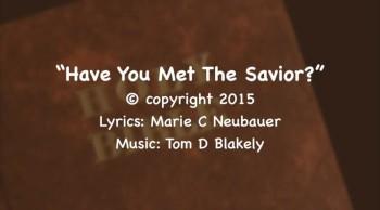 Have You Met The Savior?