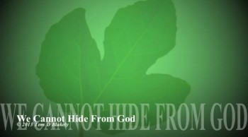 We Cannot Hide From God