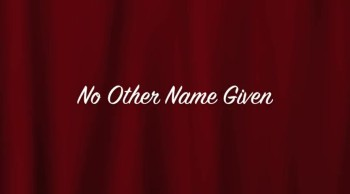 No Other Name Given
