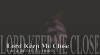 Lord Keep Me Close