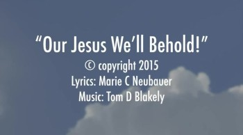 Our Jesus We'll Behold!