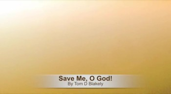 Save Me, O God!