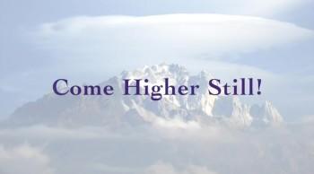 Come Higher Still!
