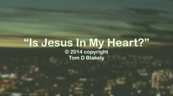 Is Jesus In My Heart