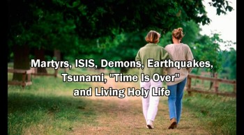Martyrs, ISIS(Islamic State), Earthquakes, Tsunami, 'Time is Over' and Holy Life (Rapture Soon)