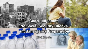 God's Judgment, No Social Security Check and Emergency Preparation - Elvi Zapata (Rapture Soon)