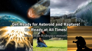 Get Ready for Asteroid and Rapture! Be Ready at All Times! from Efrain Rodriguez Ministry