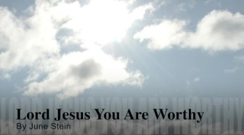 Lord Jesus You Are Worthy
