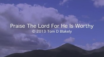 Praise The Lord For He Is Worthy