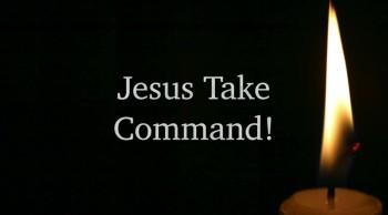 Jesus Take Command!
