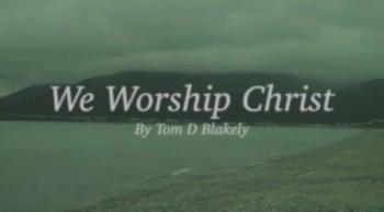 We Worship Christ