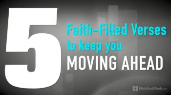 BibleStudyTools.com: 5 Faith-filled Verses to Keep You Moving Ahead