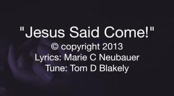 Jesus Said Come