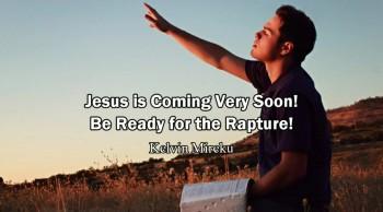 Jesus Coming Versy Soon! Be Ready for the Rapture - Kelvin Mireku